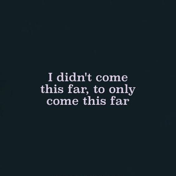 i didnt come this far